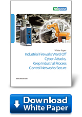 Industrial Firewalls Ward Off Cyber Attacks, Keep Industrial Process Control Networks Secure